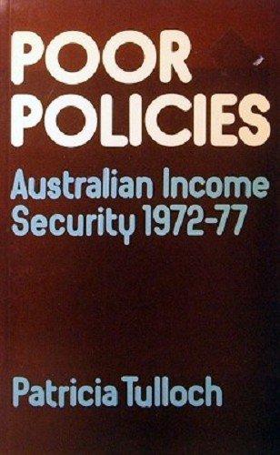 POOR POLICIES. Australian Income Security 1972-77.: Tulloch, Patricia
