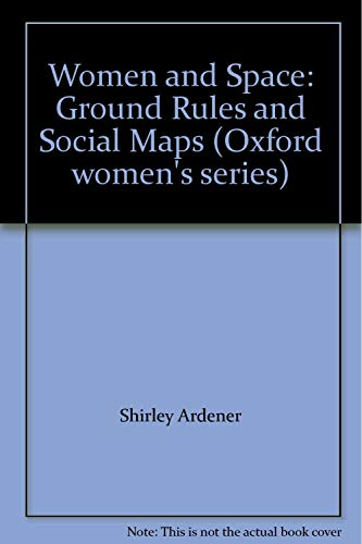 Women and Space: Ground Rules and Social Maps (Oxford women's series) (0709903715) by Shirley Ardener
