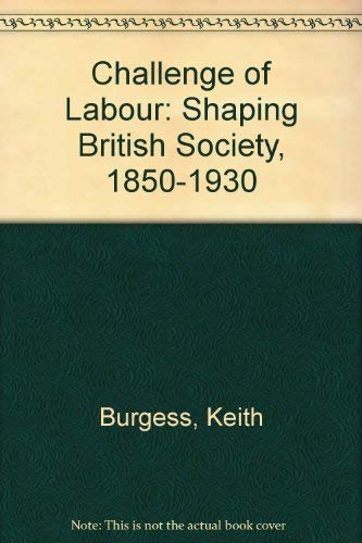 9780709904267: Challenge of Labour: Shaping British Society, 1850-1930
