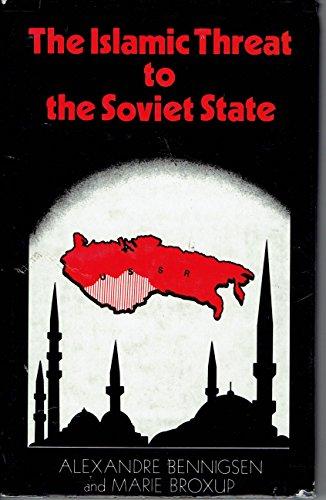 The Islamic Threat to the Soviet State.: Alexandre Bennigsen. Marie Broxup.