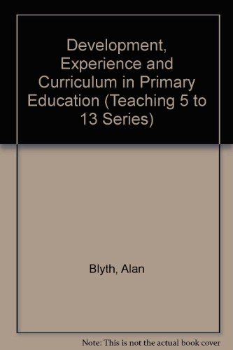 Development, Experience and Curriculum in Primary Education (Teaching 5 to 13 Series): Blyth, Alan