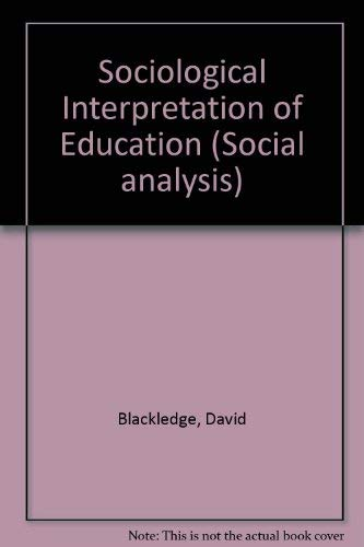9780709906476: Sociological Interpretations of Education (Social analysis)