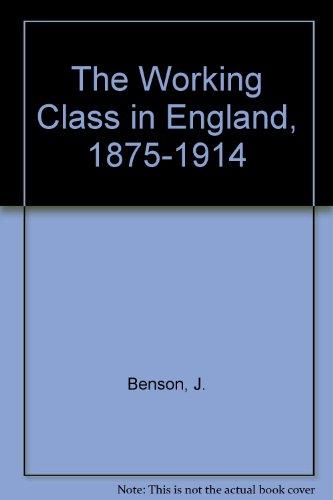 The Working Class in England, 1875-1914: J. Benson