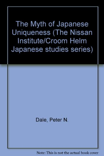9780709908999: Myth of Japanese Uniqueness (The Nissan Institute/Croom Helm Japanese studies series)