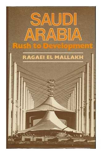 Saudi Arabia : Rush to Development: Mallakh, Ragaei E.