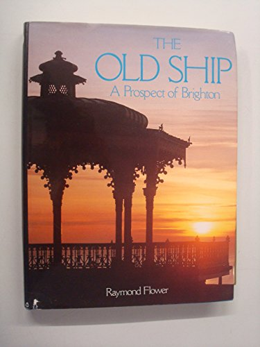 The Old Ship: A Prospect of Brighton (0709910770) by Raymond Flower