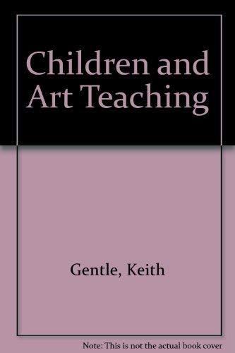 Children and Art Teaching: Gentle, Keith
