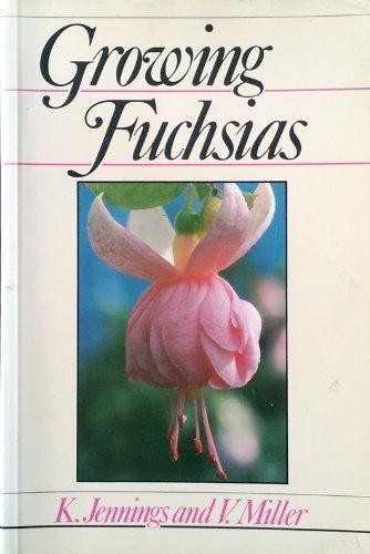 Growing Fuchsias: Jennings, K., Miller, V.