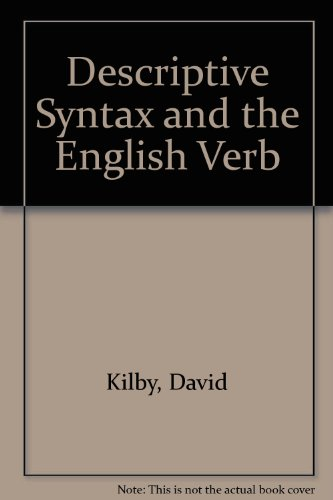 Descriptive Syntax and the English Verb: Kilby, David