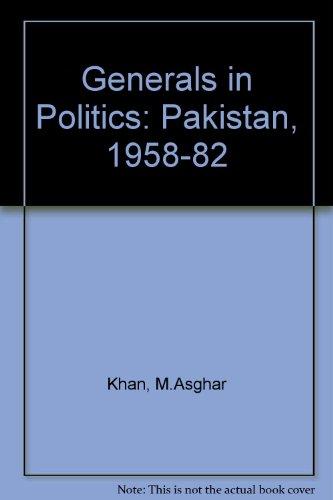 Generals in Politics: Pakistan, 1958-82: M.Asghar Khan