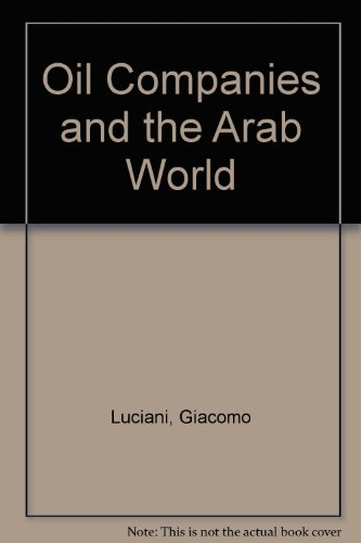 The Oil Companies and the Arab World: Luciani, Giacomo