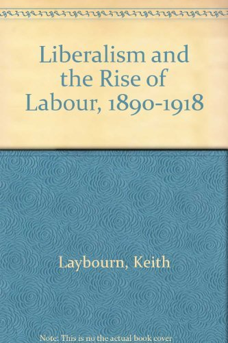 9780709916512: Liberalism and the Rise of Labour, 1890-1918