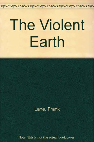 The Violent Earth: Frank W Lane