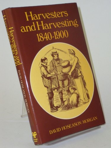 Harvesters and Harvesting, 1840-1900: A Study of the Rural Proletariat: Morgan, David Hoseason