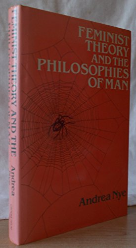 Feminist Theory and the Philosophies of Man: Nye, Andrea