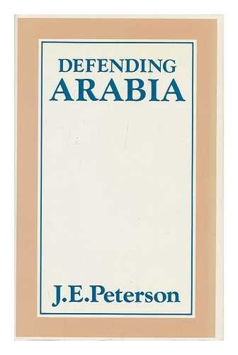 Defending Arabia: Air Power and Gulf Security: J.E. Peterson