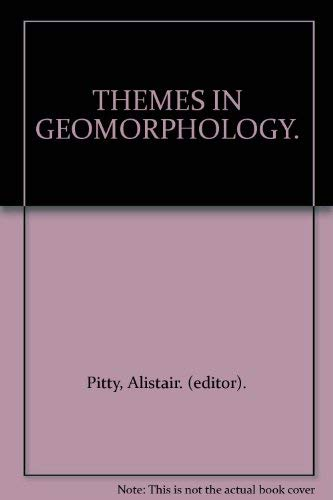 THEMES IN GEOMORPHOLOGY.: Pitty, Alistair. (editor).