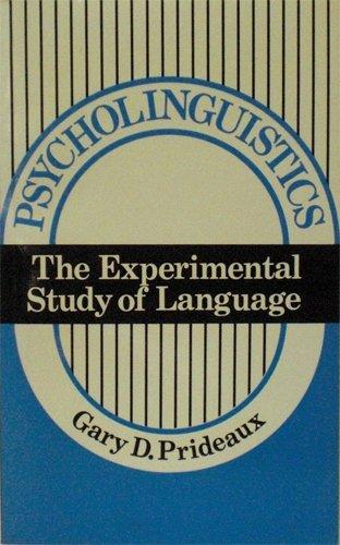 Psycholinguistics: The Experimental Study of Language: Gary D. Prideaux