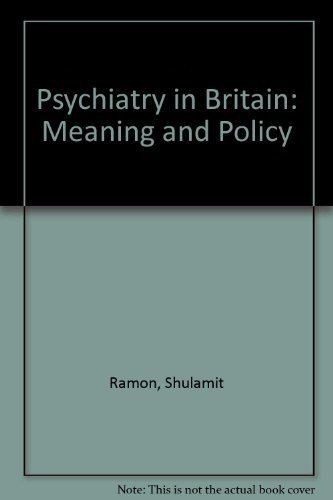 Psychiatry in Britain : Meaning and Policy: Ramon, Shulamit