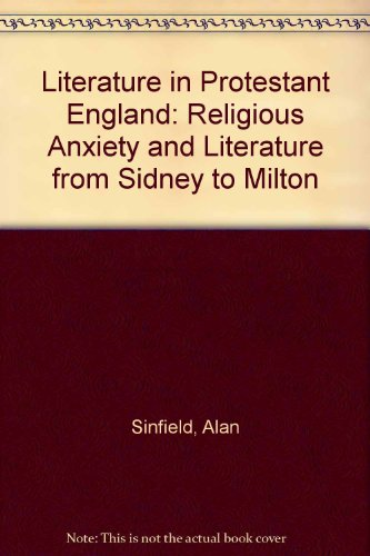 Literature in Protestant England: Religious Anxiety and Literature from Sidney to Milton: Sinfield,...