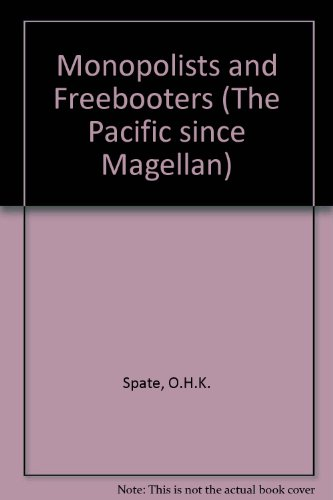 Monopolists and Freebooters: Spate, O.H.K.: