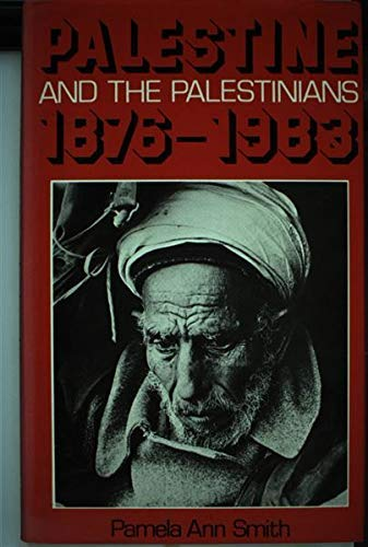 Palestine and the Palestinians 1876-1983: Smith, Pamela Ann