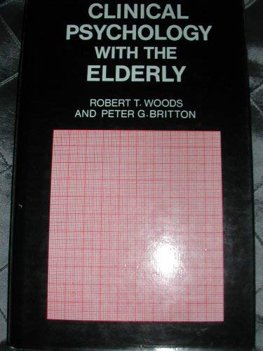 Clinical Psychology with the Elderly: Woods, Robert T., Britton, Peter G.