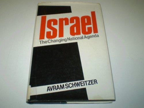 Israel: The Changing National Agenda: Schweitzer, Avraham