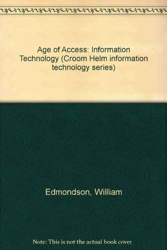 9780709934585: The Age of Access: Information Technology and Social Revolution (Croom Helm information technology series)