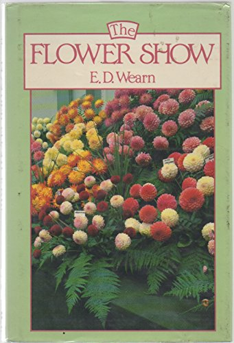 9780709936206: The Flower Show: A Guide to Exhibiting Flowers, Plants, Fruit, Vegetables and Handicrafts at Local and National Level