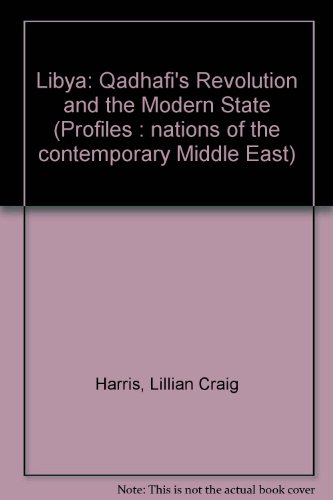 Libya: Qadhafi's Revolution and the Modern State (Profiles : nations of the contemporary Middle East) (0709937938) by Lillian Craig Harris