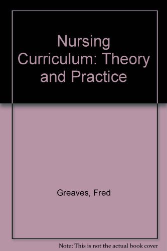 The Nursing Curriculum: Theory and Practice: Greaves, Fred