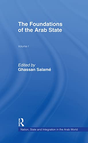 9780709941439: 001: The Foundations of the Arab State (Nation, State and Integration in the Arab World, Vol 1)