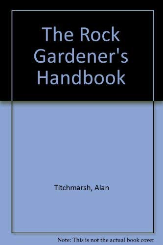 The Rock Gardener's Handbook (0709943024) by Alan Titchmarsh