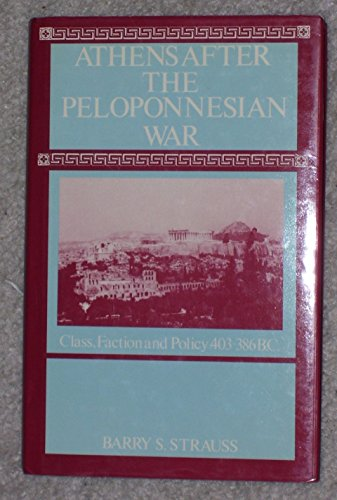 Athens after the Peloponnesian War : Class, Faction and Policy, 403-386 BC: Strauss, Barry S.