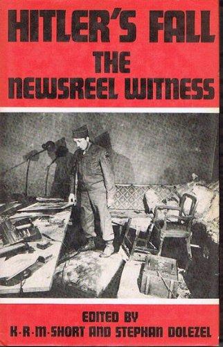 Hitler's Fall : The Newsreel Witness: Short, K. R. M. And Dolezel, Stephen