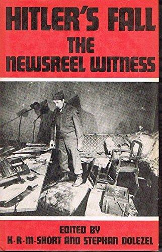 Hitler's Fall: The Newsreel Witness: Short, K.R.M.