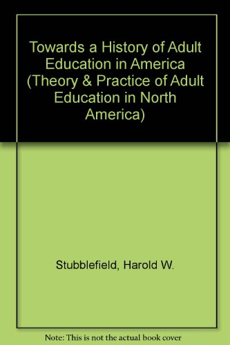 Towards a History of Adult Education in America (Theory & Practice of Adult Education in North ...