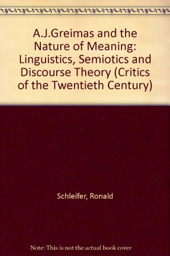9780709944959: A.J.Greimas and the Nature of Meaning: Linguistics, Semiotics and Discourse Theory (Critics of the Twentieth Century)
