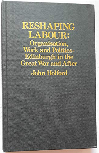 Reshaping Labour: Organisation, Work and Politics-Edinburgh in: Holford, John