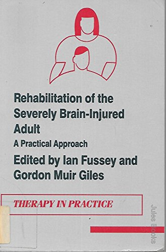 Rehabilitation of the Severely Brain-Injured Adult: A: Ian Fussey; Editor-Gordon