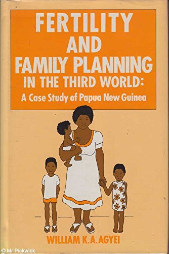 Fertility and Family Planning in the Third: Agyei, William K.