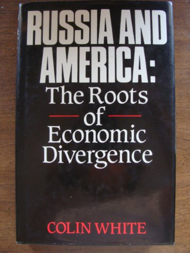 Russia and America: Roots of Economic Divergence: White, Colin