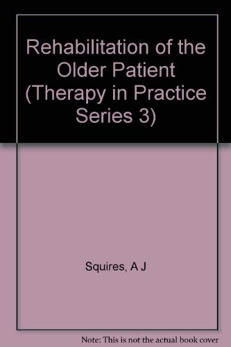 Rehabilitation of the Older Patient, A Handbook for the Multidisciplinary Team: Squires, Amanda