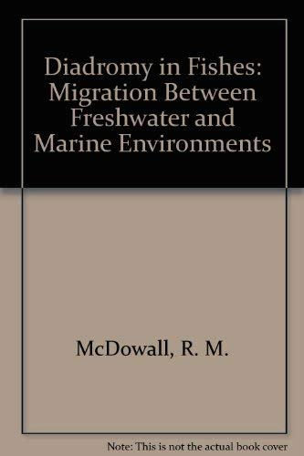 Diadromy in Fishes:Migration Between Freshwater and Marine: McDowall, R.M.