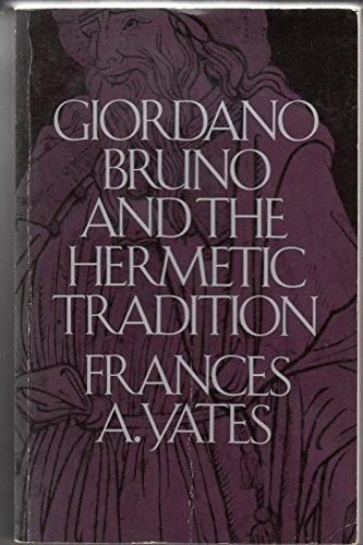Giordano Bruno and the Hermetic Tradition: Yates, Frances A.