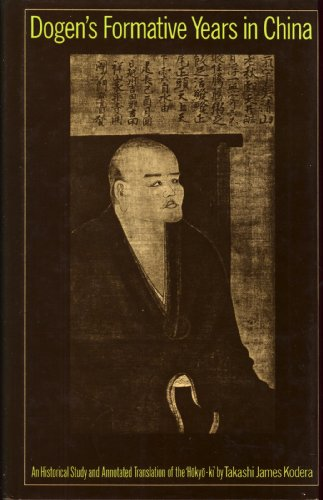 Dogen's Formative Years in China: An Historical Study and Annotated Translation of the ...