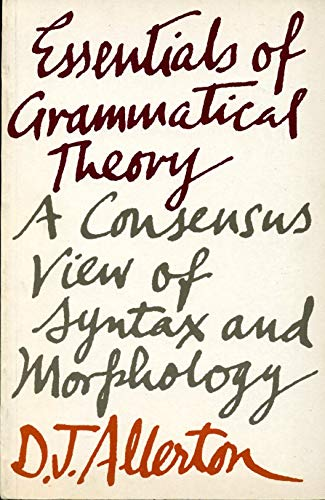 Essentials of Grammatical Theory: A Consensus View of Syntax and Morphology: Allerton, D. J.