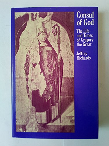 Consul of God -The Life and Times of Gregory the Great.: Richards, Jeffrey