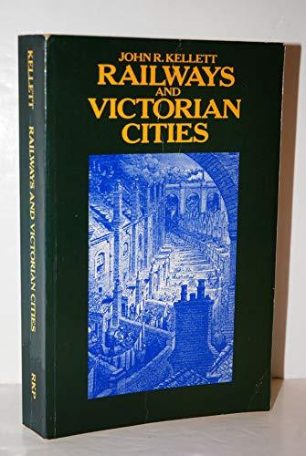 Railways and Victorian Cities: Kellett, John R.